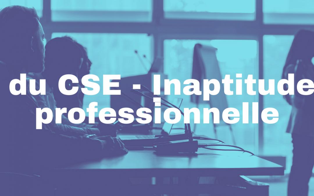 Obligation de consulter les élus du CSE dans le cadre du licenciement d'un salarié pour inaptitude d'origine non professionnelle