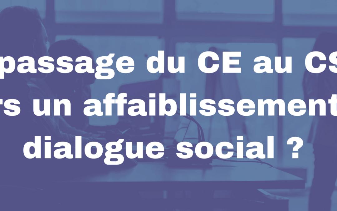 Le passage du CE au CSE – Vers un affaiblissement du dialogue social ?