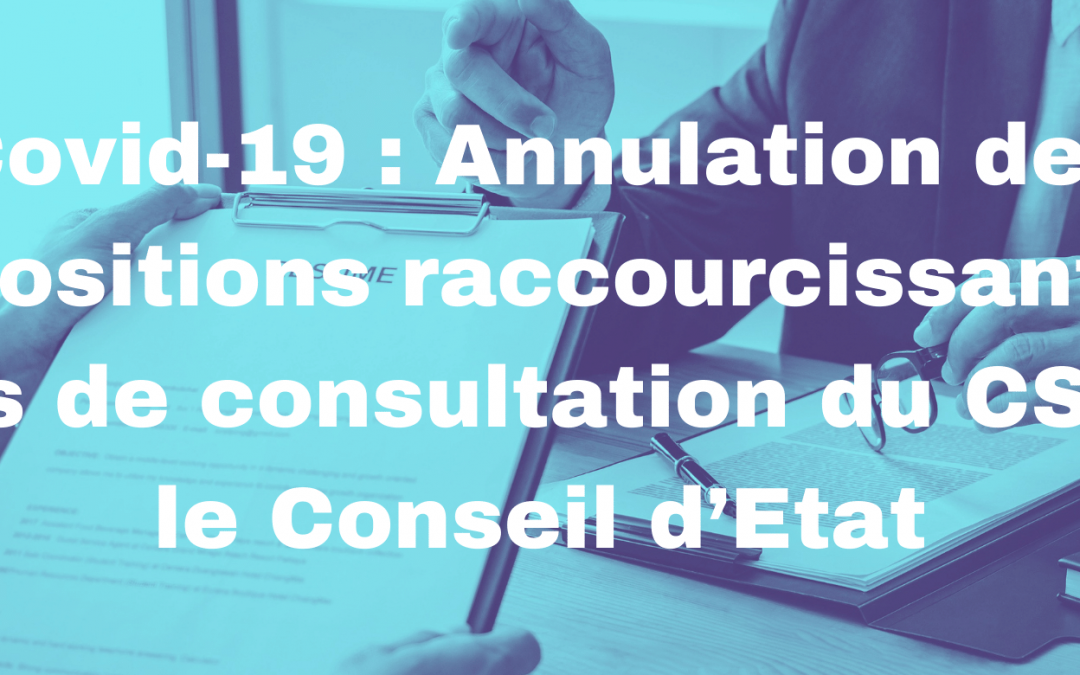 Covid-19 : annulation des dispositions raccourcissant les délais de consultation du CSE par le Conseil d'Etat