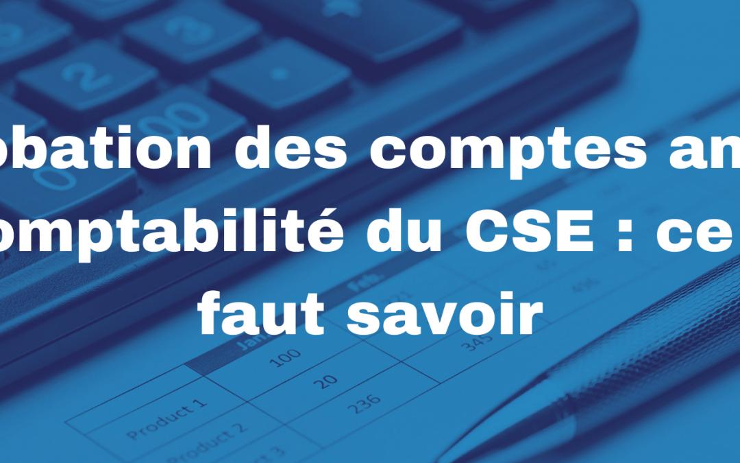 Approbation des comptes annuels et comptabilité du CSE : ce qu'il faut savoir